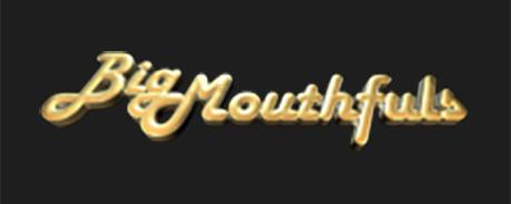 Big Mouth Fuls